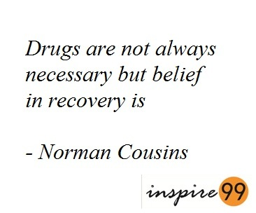 17 Drugs are not always necessary, belief in recovery is..