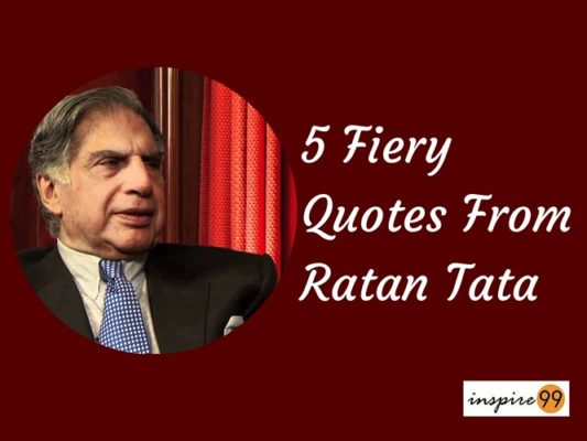 Ratan Tata : 5 Fiery Quotes on Life