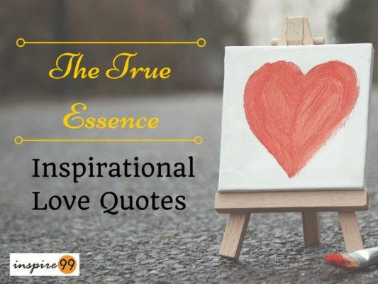 13 Beautiful Inspirational Love Quotes : The True Purpose, Meaning and The Beauty Of Love