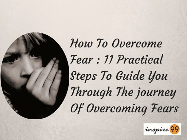 how to overcome fear, overcoming fears, facing fears, steps to overcome fear