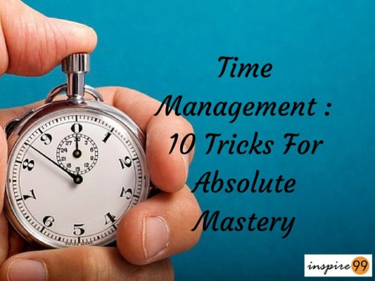 Time Management: 10 Tricks For Absolute Time Mastery