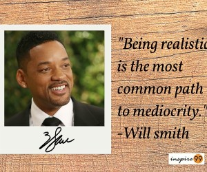 positive quotes, will smith being realistic quote, being realistic, inspiring quotes will smith, mediocrity quote