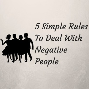 5 Simple Rules To Deal With Negative People