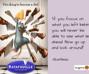 what you left behind quote ratatoulie, forget the past and look forward in life quote, meaning of focus on what you want in life, looking ahead in life meaning, ratatoulie quote inspiration