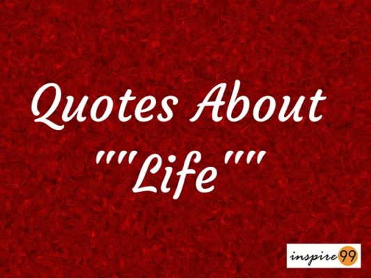 Quotes About Life : 20+ Inspirational Quotes About Life