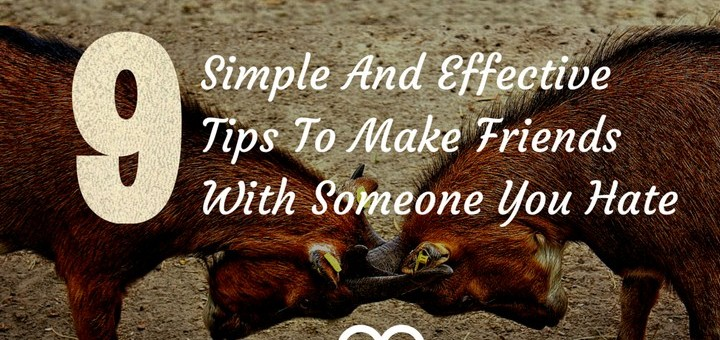 how to make friends and influence people, living with someone you hate, hating people, making friends out of enemies, self improvement tips and life hacks, relationship advice, social life tips and hacks
