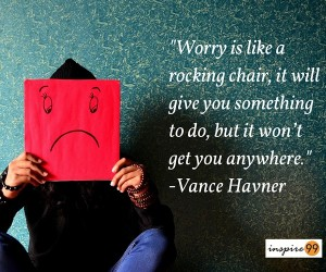 quote on worry, worry is like a rocking chair, how to get rid of worry, how to stop worrying and start living, worrying in life