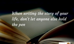 Quote Of The Day: While Writing The Story Of Your Life, Don't Let Anyone Else Hold The Pen