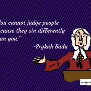 Inspirational Quote: You Can't Judge People Because They Sin Differently Than You!  – Judging Others