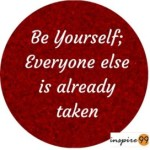 10 Elegant Be Yourself Quotes: Be Yourself, Everyone Else Is Already Taken – Inspirational Quotes