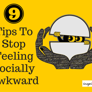 9 Tips/Techniques To Stop Feeling Socially Awkward